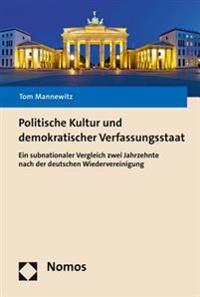 Politische Kultur Und Demokratischer Verfassungsstaat: Ein Subnationaler Vergleich Zwei Jahrzehnte Nach Der Deutschen Wiedervereinigung