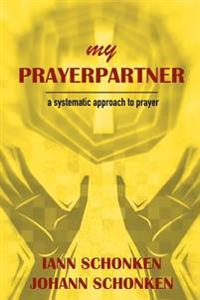 My Prayerpartner: A Systematic Approach to Prayer
