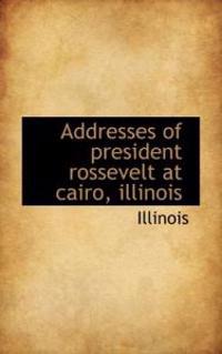 Addresses of President Rossevelt at Cairo, Illinois