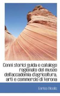 Cenni Storici Guida E Catalogo Ragionato del Museo Dell'accademia D'Agricoltura, Arti E Commercio Di