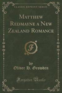 Matthew Redmayne a New Zealand Romance (Classic Reprint)