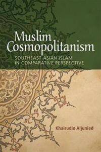 Muslim Cosmopolitanism: Southeast Asian Islam in Comparative Perspective