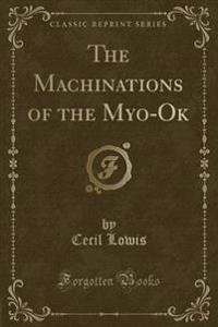 The Machinations of the Myo-Ok (Classic Reprint)