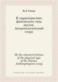 On the Characterization of the Physical Type of the Yakuts. Anthropological Essay