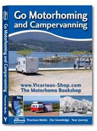 Go motorhoming and campervanning - the motorhome and campervan bible