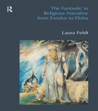Fantastic in Religious Narrative from Exodus to Elisha