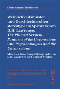Weiblichkeitsmuster und Geschlechtsrollen-stereotype im Spätwerk von D. H. Lawrence: The Plumed Serpent, Fantasia of the Unconscious und Psychoanalysis and the Unconscious