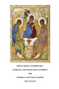 Roman Missal Antiphonary: Entrance and Communion Antiphons for Weekdays and Sundays 2015 B
