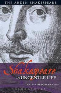 Shakespeare: An Ungentle Life