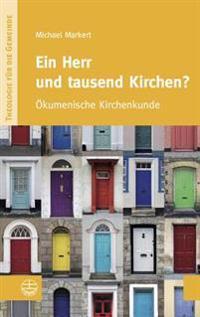 Ein Herr Und Tausend Kirchen?: Okumenische Kirchenkunde