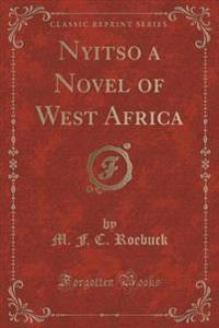 Nyitso a Novel of West Africa (Classic Reprint)