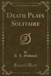 Death Plays Solitaire (Classic Reprint)