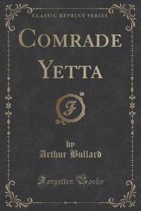 Comrade Yetta (Classic Reprint)