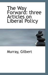 The Way Forward: Three Articles on Liberal Policy