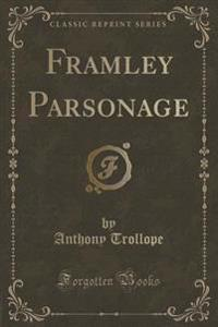 Framley Parsonage (Classic Reprint)