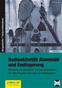 Radioaktivität: Atommüll und Endlagerung
