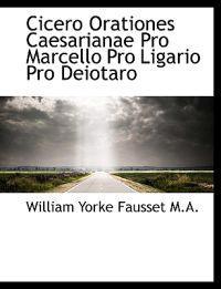Cicero Orationes Caesarianae Pro Marcello Pro Ligario Pro Deiotaro