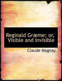 Reginald Graeme; Or, Visible and Invisible