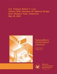 Highway/Marine Accident Report: U.S. Towboat Robert Y. Love Allision with Interstate 40 Highway Bridge Near Webbers Falls, Oklahoma, May 26, 2002
