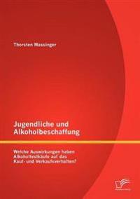 Jugendliche Und Alkoholbeschaffung - Welche Auswirkungen Haben Alkoholtestk Ufe Auf Das Kauf- Und Verkaufsverhalten?