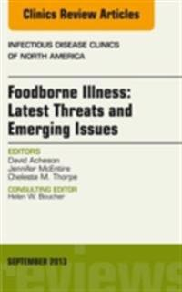 Foodborne Illness: Latest Threats and Emerging Issues, an Issue of Infectious Disease Clinics, E-Book