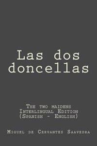 Las DOS Doncellas: Las DOS Doncellas (the Two Maidens): Interlingual Edition (Spanish - English)