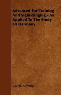 Advanced Ear-training and Sight-singing As Applied to the Study of Harmony