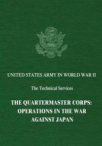 The Quartermaster Corps: Operations in the War Against Japan