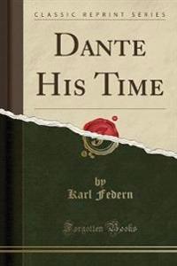 Dante His Time (Classic Reprint)