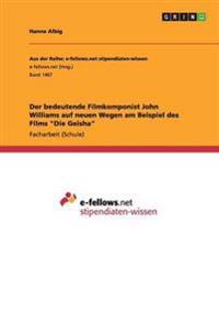 """Der Bedeutende Filmkomponist John Williams Auf Neuen Wegen Am Beispiel Des Films """"Die Geisha"""""""