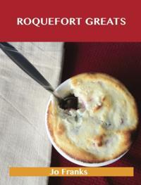 Roquefort Greats: Delicious Roquefort Recipes, The Top 52 Roquefort Recipes