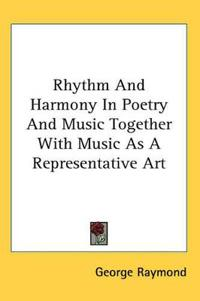 Rhythm And Harmony in Poetry And Music Together With Music As a Representative Art