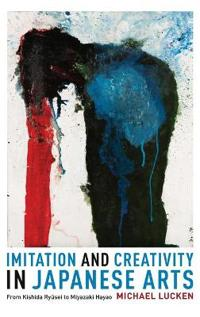 Imitation and Creativity in Japanese Arts: From Kishida Ryusei to Miyazaki Hayao