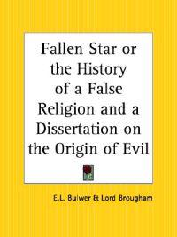 The Fallen Star or the History of a False Religion and a Dissertation on the Origin of Evil