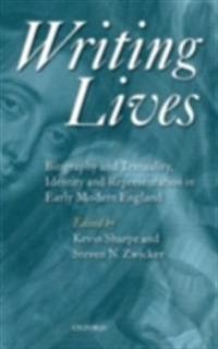 Writing Lives Biography and Textuality, Identity and Representation in Early Modern England
