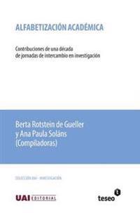 Alfabetizacion Academica: Contribuciones de Una Decada de Jornadas de Intercambio En Investigacion