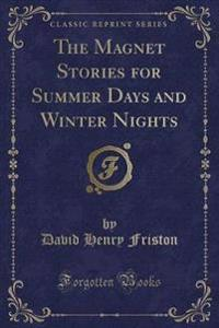 The Magnet Stories for Summer Days and Winter Nights (Classic Reprint)