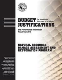 Budget Justification and Performance Information Fiscal Year 2015: Natural Resource Damage Assessment and Restoration Program
