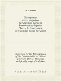 Materials for the Ethnography of the Latvian Tribe in Vitebsk Province. Part 1. Holidays and Family Songs of Latvians