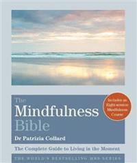 Mindfulness bible - the complete guide to living in the moment