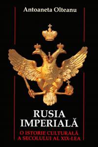 Rusia imperiala. O istorie culturala a secolului al XIX-lea