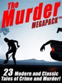 Murder MEGAPACK (TM): 23 Classic and Modern Tales of Crime and Murder
