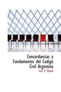 Concordancias y Fundamentos del C Digo Civil Argentino