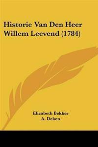 Historie Van Den Heer Willem Leevend
