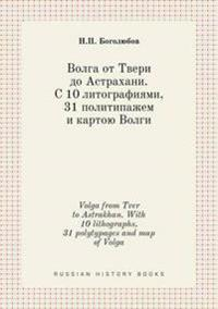 Volga from Tver to Astrakhan. with 10 Lithographs, 31 Polytypages and Map of Volga