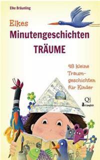 Elkes Minutengeschichten - Träume: 48 Kleine Traumgeschichten Für Kinder