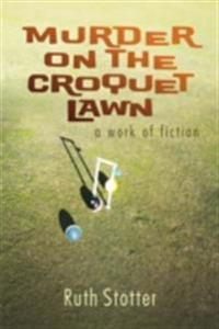 Murder on the Croquet Lawn: A Work of Fiction