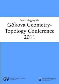 Proceedings of the Gokova Geometry-Topology Conference 2011
