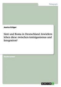 Sinti Und Roma in Deutschland. Inwiefern Leben Diese Zwischen Antiziganismus Und Integration?