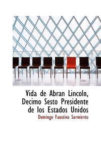 Vida de Abran Lincoln, Decimo Sesto Presidente de los Estados Unidos